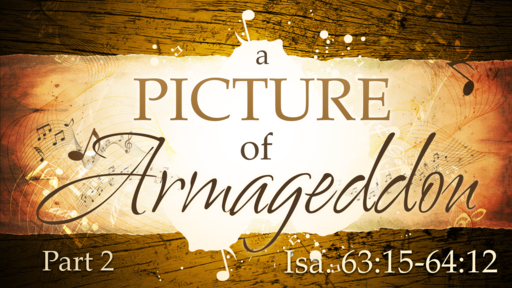 2019-11-24 SS (TM) - Isaiah: A Picture of Armageddon (Isa. 63:15-64:12)
