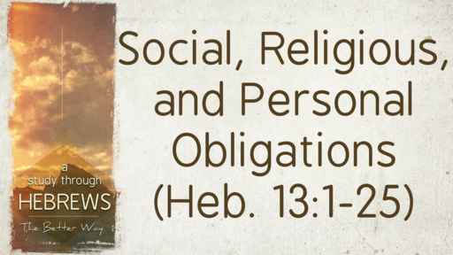 2019-11-27 Wed (TM) - Hebrews: #42 - Social, Religious & Personal Obligations, Pt. 2: Religious (Heb. 13:7-17)