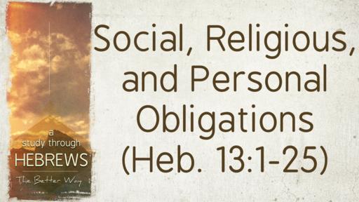 2019-11-13 Wed (TM) - Hebrews: #41 - Social, Religious & Personal Obligations, Pt. 1: Social (Heb. 13:1-17)