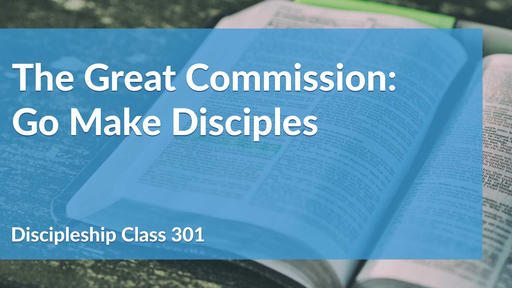 The Great Commission: Go Make Disciples
