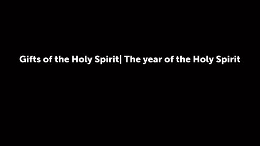 Gifts of the Holy Spirit  The year of the Holy Spirit