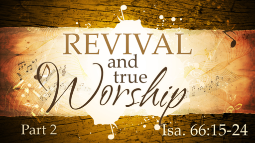 2019-12-29 PM (TM) - Isaiah: Revival and True Worship, Pt. 2 (Isa. 66:15-24)