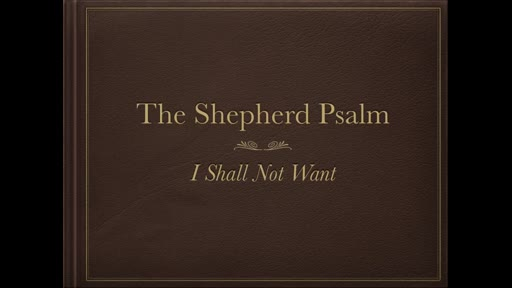The Shepherd's Psalm: I Shall not Want