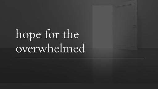 Hope for the Overwhelmed