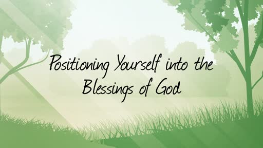 Positioning yourself into the blessings of God
