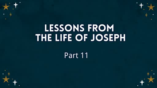Lessons from the Life of Joseph Part 11