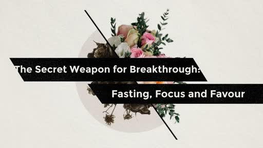 The Secret Weapon for Breakthrough: Fasting, Focus and Favour