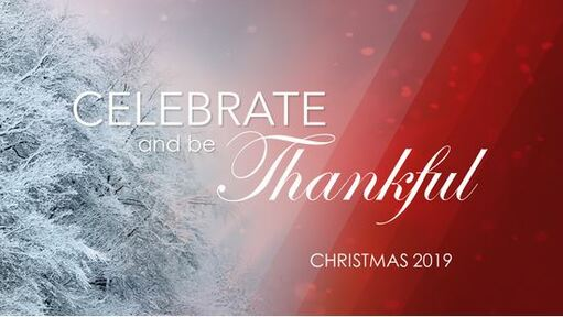 Celebrate and be Thankful - Christmas 2019