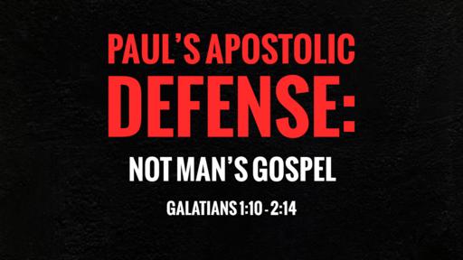 Paul's Apostolic Defense: Not Man's Gospel