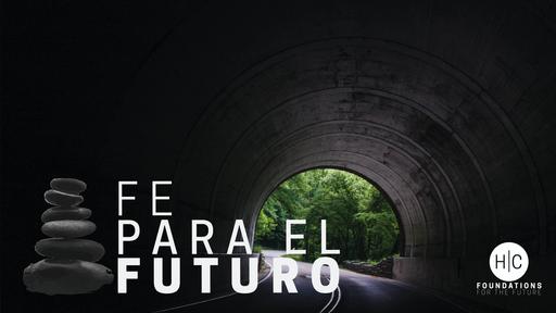 Fe Para el Futuro - El Principio de la Fe