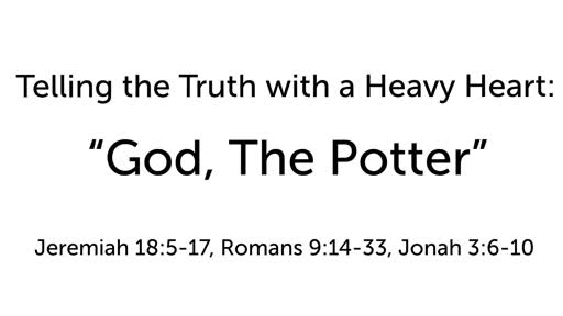 """Telling the Truth with a Heavy Heart: """"God, The Potter"""""""