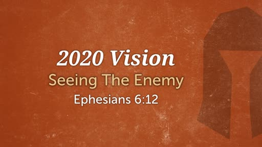 2020 Vision, part 2 // Seeing the Enemy // Pastor David Spiegel