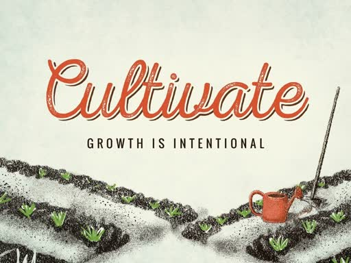 Cultivate -- Growth is Intentional