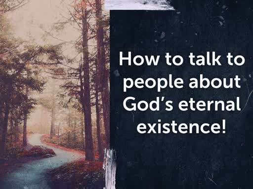 How to talk to people about God's eteral existence