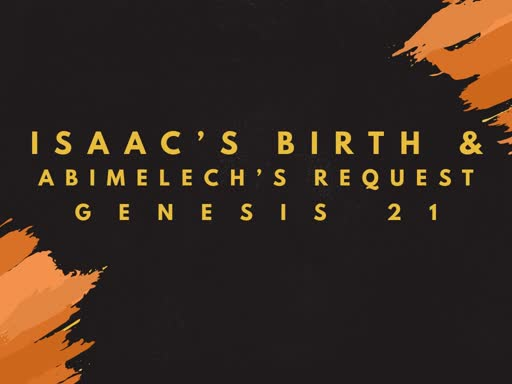 Isaac's Birth & Abimelech's Request