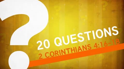 20 Questions   2 Corinthians 4:16-18   Luke Rosenberger