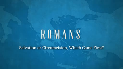 Salvation or Circumcision, Which Came First?