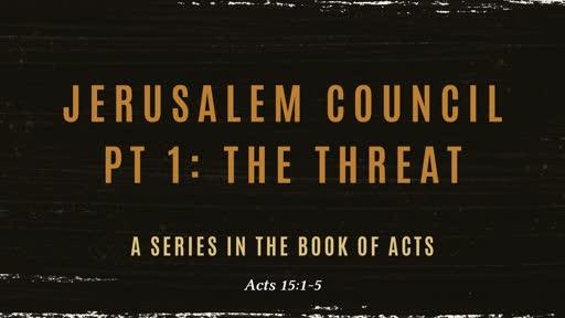 Jerusalem Council pt 1: The Threat