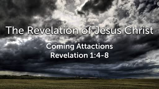 Sunday, January 12 - PM - Coming Attactions - Revelation 1:4-8