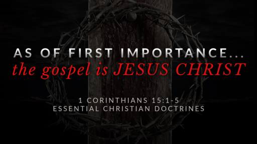 2. As of First Importance... the Gospel is JESUS CHRIST