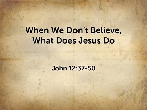 2020.01.12p When We Don't Believe, What Does Jesus Do