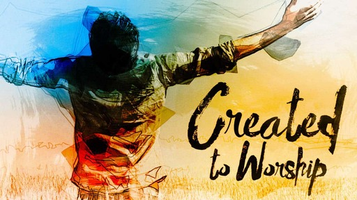 Created To Worship - The Purpose