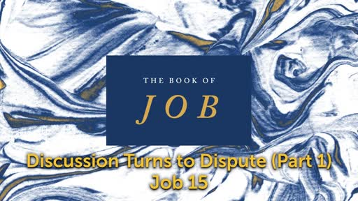 Wednesday, January 15 - PM - Discussion Turns to Dispute (Part 1) - Job 15