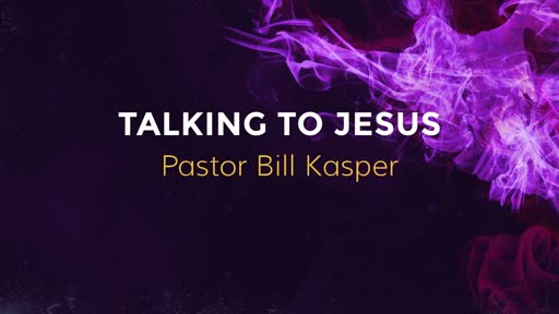 Talking to Jesus Part 2