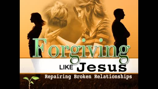 Forgiving Like Jesus: Repairing Broken Relationships