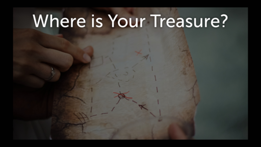 Where Is Your Treasure