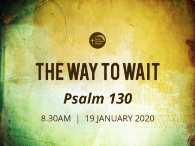 The Way to Wait (Psalm 130)