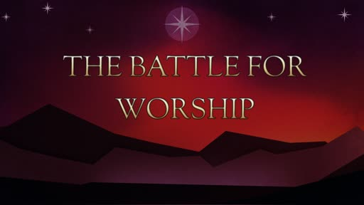 The Battle for Worship