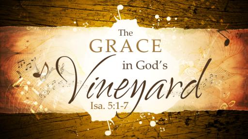 2018-02-11 AM (TM) - Isaiah: #10 - The Grace in God's Vineyard (Isa. 5:1-7)