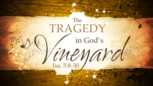 2018-02-11 PM (TM) - Isaiah: #11 - The Tragedy in God's Vineyard (Isa. 5:8-30)