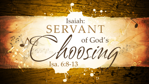 2018-02-25 AM (TM) - Isaiah: #13 - Isaiah: Servant of God's Choosing (Isa. 6:8-13)