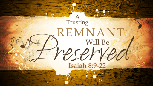 2018-03-11 PM (TM) - Isaiah: #17 - A Trusting Remnant Will Be Preserved (Isa. 8:9-22)