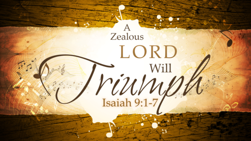 2018-03-18 PM (TM) - Isaiah: #18 - A Zealous Lord Will Triumph (Isa. 9:1-7)