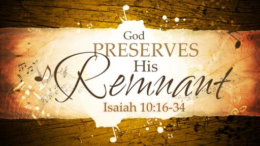 2018-04-15 AM (TM) - Isaiah: #21 - God Preserves His Remnant (Isa. 10:16-34)
