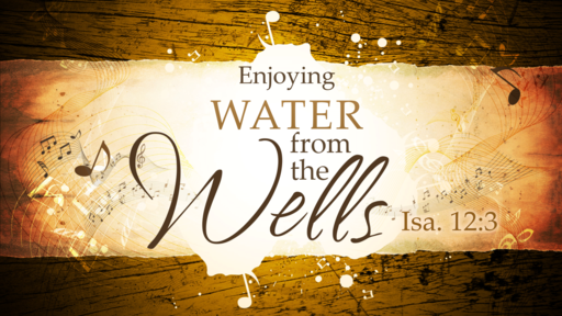 2018-04-22 PM (TM) - Isaiah: #24 - Enjoying Water from the Wells (Isa. 12:3)