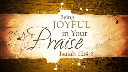 2018-04-29 AM (TM) - Isaiah: #25 - Being Joyful in Your Praise (Isa. 12:4-6)