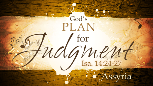 2018-05-13 PM (TM) - Isaiah: #28 - God's Plan for Judgment (Isa. 14:24-27)
