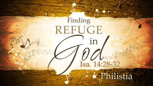 2018-05-20 AM (TM) - Isaiah: #29 - Finding Refuge in God (Isa. 14:28-32)