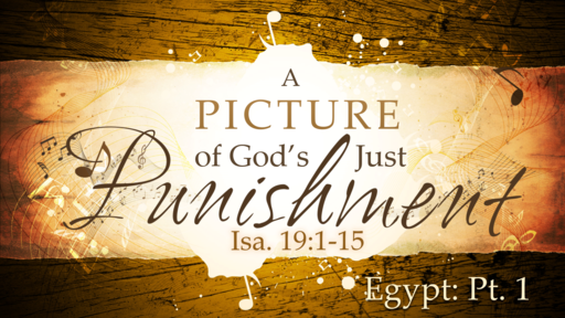 2018-06-03 PM (TM) - Isaiah: #33 - A Picture of God's Just Punishment: Egypt, Pt. 1 (Isa. 19:1-15)