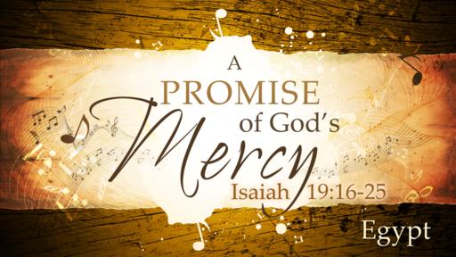 2018-06-10 AM (TM) - Isaiah: #34 - A Promise of God's Mercy: Egypt (Isa. 19: 16-25