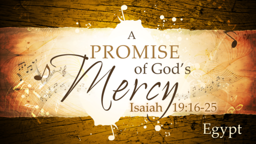 2018-06-10 AM (TM) - Isaiah: #34 - A Promise of God's Mercy: Egypt (Isa. 19: 16-25