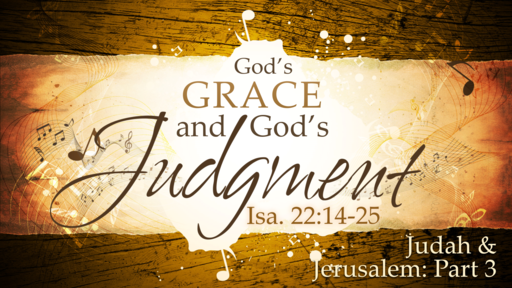 2018-07-08 AM (TM)- Isaiah: #40 - God's Grace and God's Judgment (Isa. 22:14-25)