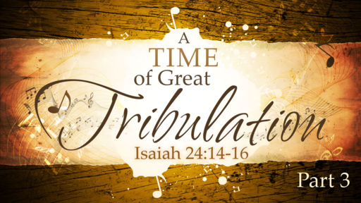 2018-07-22 AM (TM) - Isaiah: #44 - A Time of Great Tribulation, Pt. 3