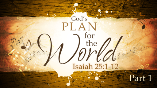 2018-08-12 AM (TM) - Isaiah: #46 - God's Plan for the World, Pt 1 (Isa. 25:1-12)