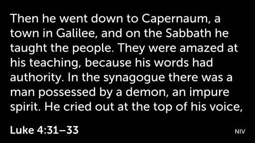 Galilean Ministy (2) Luke 4:31-44