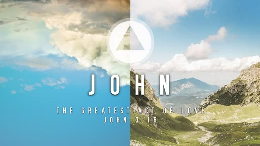 Sunday, January 19 - AM - The Greatest Act of Love - John 3:16